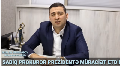 SABİQ PROKUROR PREZİDENTƏ MÜRACİƏT ETDİ!!!